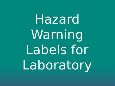 Hazard Warning Labels for the Laboratory