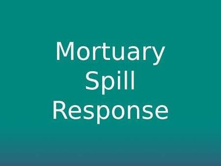 Mortuary Spill Response